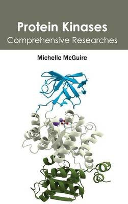 Protein Kinases - Comprehensive Researches (Hardcover): Michelle McGuire
