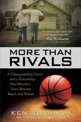 More Than Rivals - A Championship Game and a Friendship That Moved a Town Beyond Black and White (Paperback): Ken Abraham