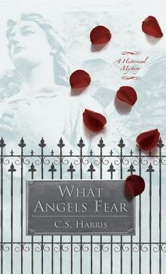What Angels Fear - A Historical Mystery (Electronic book text): C.S. Harris