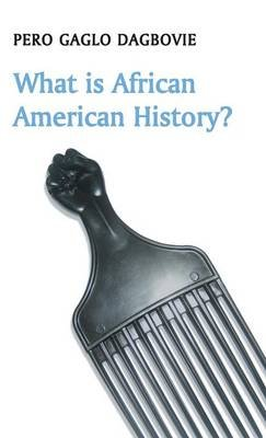 What is African American History? (Hardcover): Pero Gaglo Dagbovie