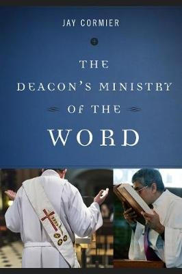 The Deacon's Ministry of the Word (Paperback): Jay Cormier