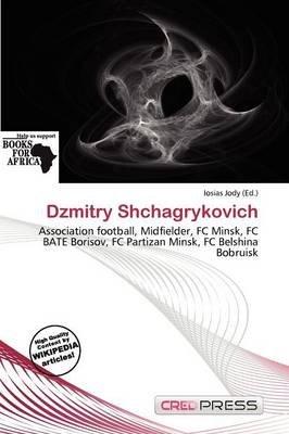 Dzmitry Shchagrykovich (Paperback): Iosias Jody