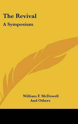 The Revival - A Symposium (Hardcover): William F. Mcdowell, and others