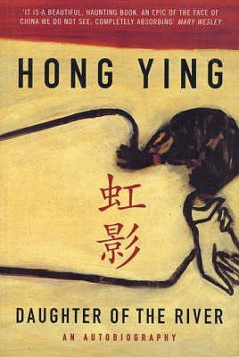 Daughter of the River - An Autobiography (Paperback, New edition): Hong Ying