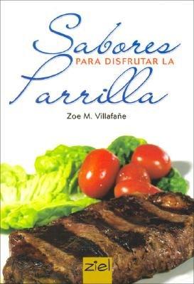 Sabores Para Disfrutar La Parrilla (Spanish, Paperback): Zoe M Villafa e