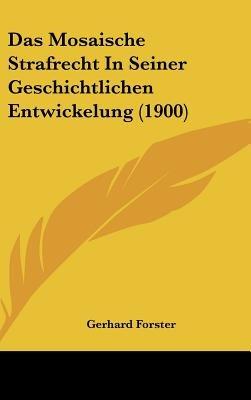 Das Mosaische Strafrecht in Seiner Geschichtlichen Entwickelung (1900) (English, German, Hardcover): Gerhard Forster