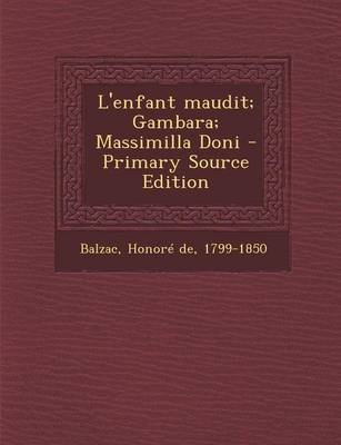 L'Enfant Maudit; Gambara; Massimilla Doni (English, French, Paperback): Honore De Balzac
