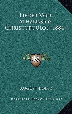 Lieder Von Athanasios Christopoulos (1884) (German, Hardcover): August Boltz