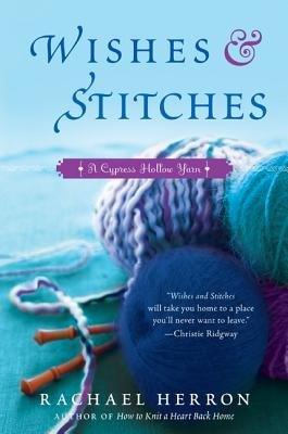 Wishes and Stitches - A Cypress Hollow Yarn Book 3 (Paperback): Rachael Herron