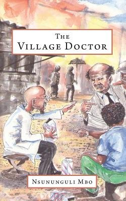 The Village Doctor (Paperback): Nsununguli Mbo