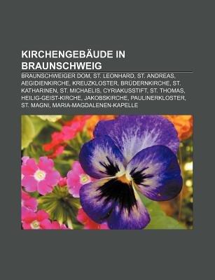 Kirchengebaude in Braunschweig - Braunschweiger Dom, St. Leonhard, St. Andreas, Aegidienkirche, Kreuzkloster, Brudernkirche,...