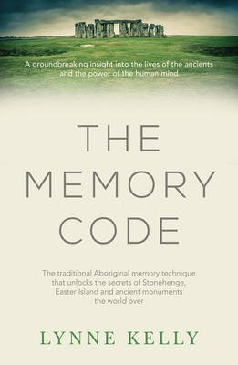 The Memory Code - The Traditional Aboriginal Memory Technique That Unlocks the Secrets of Stonehenge, Easter Island and Ancient...