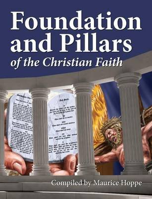 Foundation and Pillars of the Christian Faith (Paperback): Maurice Hoppe