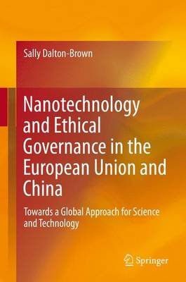 Nanotechnology and Ethical Governance in the European Union and China - Towards a Global Approach for Science and Technology...