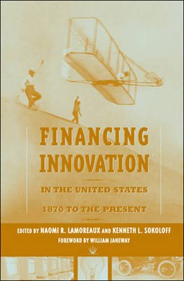 Financing Innovation in the United States, 1870 to Present (Paperback): Naomi R. Lamoreaux, Kenneth L. Sokoloff