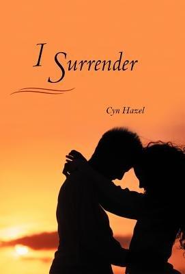 I Surrender (Hardcover): Cyn Hazel