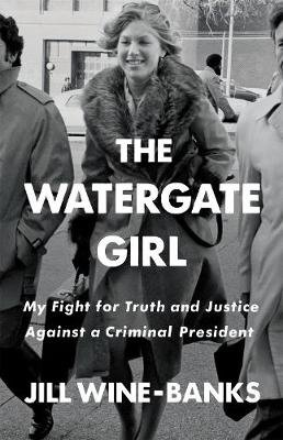 The Watergate Girl - My Fight for Truth and Justice Against a Criminal President (Hardcover): Jill Wine-Banks