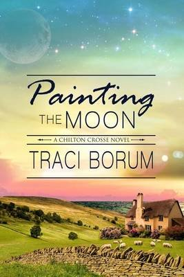 Painting the Moon (Paperback): Traci Borum
