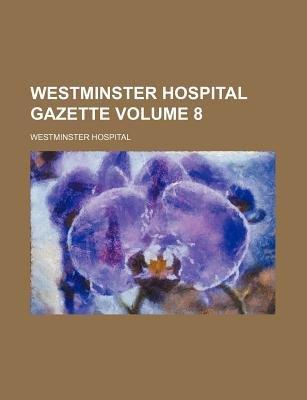 Westminster Hospital Gazette Volume 8 (Paperback): Westminster Hospital