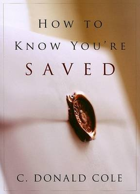 How to Know You're Saved (Paperback): C. Donald Cole