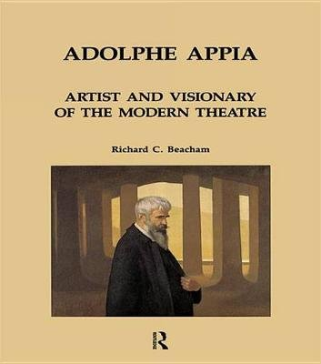 Adolphe Appia: Artist and Visionary of the Modern Theatre (Electronic book text): Richard C. Beacham
