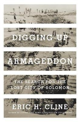 Digging Up Armageddon - The Search for the Lost City of Solomon (Hardcover): Eric H. Cline