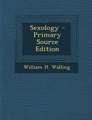 Sexology - Primary Source Edition (Paperback): William H Walling