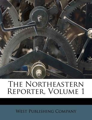 The Northeastern Reporter, Volume 1 (Paperback): West Publishing Company