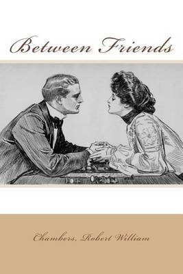 Between Friends (Paperback): Chambers Robert William