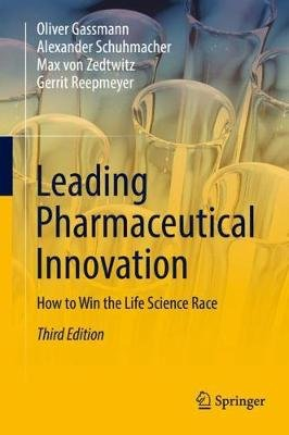 Leading Pharmaceutical Innovation - How to Win the Life Science Race (Hardcover, 3rd ed. 2018): Oliver Gassmann, Alexander...
