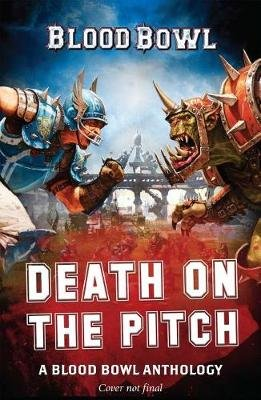Death on the Pitch - A Blood Bowl Anthology - A Blood Bowl Anthology (Paperback): Robbie MacNiven, Worley Alec, Guy Haley, Josh...