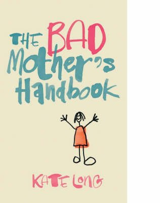 THE Bad Mother's Handbook (Hardcover): Kate Long