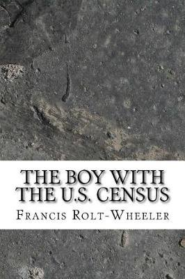 The Boy with the Us Census (Paperback): Francis Rolt-Wheeler