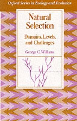 Natural Selection - Domains, Levels and Challenges (Hardcover): George C. Williams