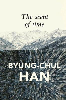 The Scent of Time - A Philosophical Essay on the Art of Lingering (Paperback): Byung-Chul Han