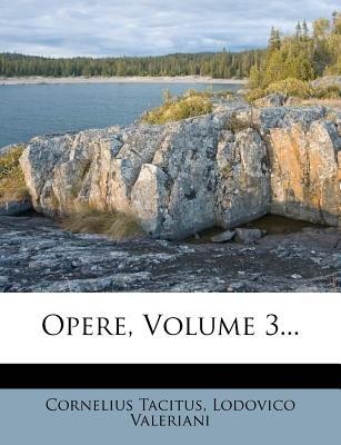 Opere, Volume 3... (Italian, Paperback): Cornelius Annales B Tacitus, Lodovico Valeriani