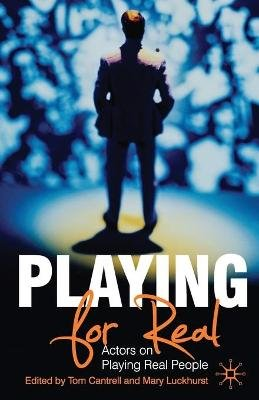 Playing For Real - Actors on Playing Real People (Paperback): Tom Cantrell, Mary Luckhurst