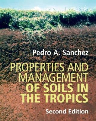 Properties and Management of Soils in the Tropics (Hardcover, 2nd Revised edition): Pedro A S anchez