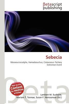 Sebecia (Paperback): Lambert M. Surhone, Mariam T. Tennoe, Susan F. Henssonow