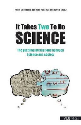 It Takes Two to Do Science - The Puzzling Interactions Between Science and Society (Paperback): Henri Eisendrath, Jean Paul Van...