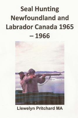 Seal Hunting Newfoundland and Labrador Canada 1965-1966 (French, Paperback): Llewelyn Pritchard