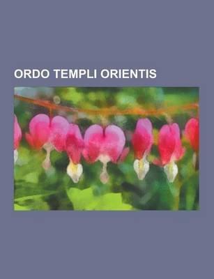 Ordo Templi Orientis - Aleister Crowley, L. Ron Hubbard, Gerald Gardner, John Whiteside Parsons, Kenneth Anger, Sara Northrup...