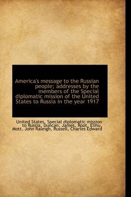 America's Message to the Russian People; Addresses by the Members of the Special Diplomatic Mission (Hardcover): Special...