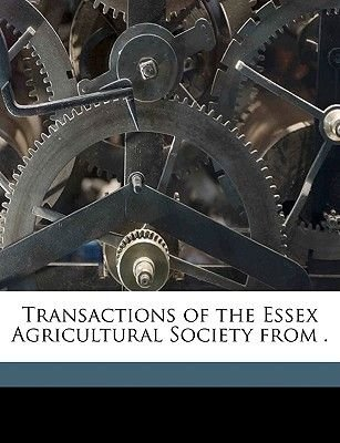Transactions of the Essex Agricultural Society from . Volume 1851-55 (Paperback): Essex Agricultural Society, Essex...