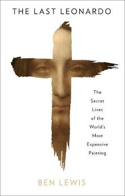 The Last Leonardo - The Secret Lives of the World's Most Expensive Painting (Paperback): Ben Lewis