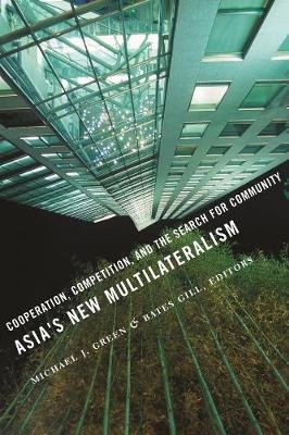 Asia's New Multilateralism - Cooperation, Competition, and the Search for Community (Hardcover): Michael J. Green, Bates...
