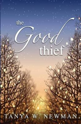 The Good Thief (Paperback): Tanya W Newman