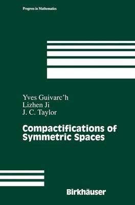 Compactifications of Symmetric Spaces (Paperback, Softcover reprint of the original 1st ed. 1998): Yves Guivarc'h, Lizhen...