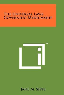 The Universal Laws Governing Mediumship (Paperback): Jane M. Sipes
