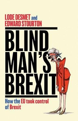 Blind Man's Brexit - How the EU Took Control of Brexit (Hardcover): Edward Stourton, Lode Desmet